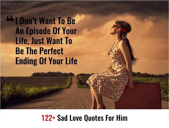 122+ Sad Love Quotes For Him