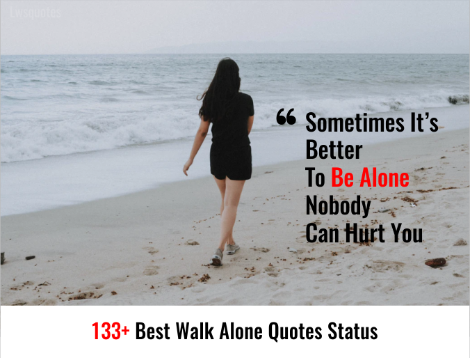 133+ Best Walk Alone Quotes Status